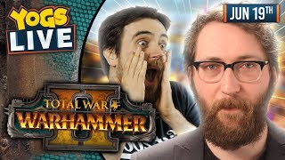TOTAL WAR: WARHAMMER II! w/ Tom & Ben - 19/06/19