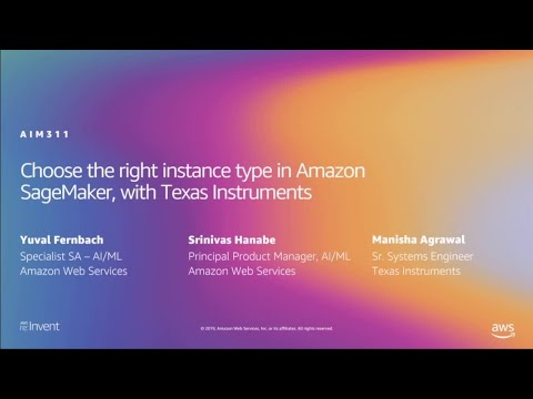 AWS re:Invent 2019: The right instance type in Amazon SageMaker, ft. Texas Instruments (AIM311-R1)