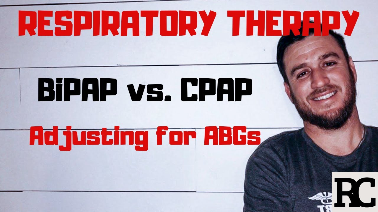 Respiratory Therapy - BiPAP vs. CPAP - How to adjust for ABGs?