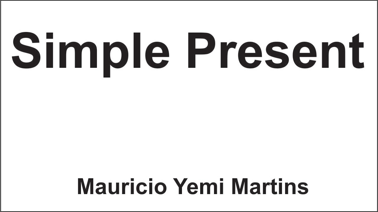Simple Present Quando Utilizar E Como Formar Frases