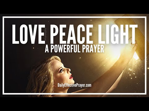 Prayer Of Love Peace and Light - Christian Prayer