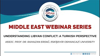 Understanding Libyan Conflict A Turkish Perspective Middle East Webinar Series 2020