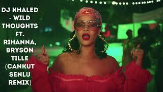 DJ Khaled - Wild Thoughts ft. Rihanna, Bryson Tille (Cankut Senlu Remix)