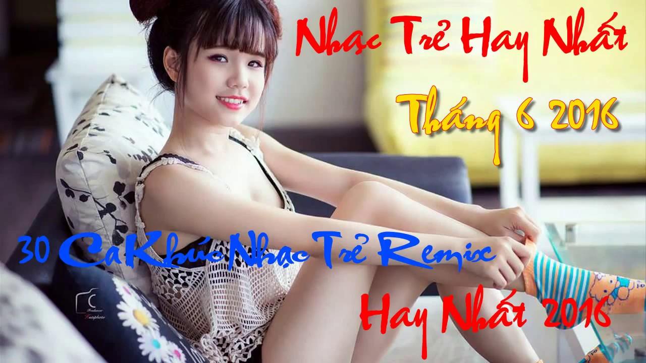 Bảng Xếp Hạng Nhạc Trẻ Hay Nhất Tháng 6 2016 - Nonstop Việt Mix - Lk Nhạc Trẻ Hay Nhất 2016