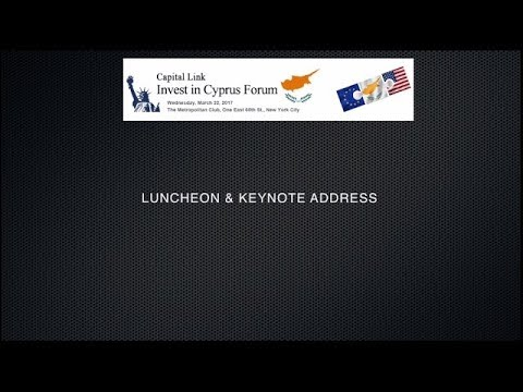 2017 Capital Link Invest in Cyprus Forum - LUNCHEON & KEYNOTE ADDRESS