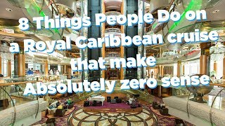 8 things people do on Royal Caribbean cruise that make absolutely ZERO sense!