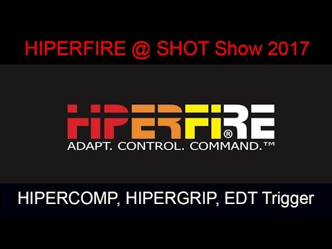 SHOT Show 2017, HIPERFIRE, HIPERComp, HIPERGrip and EDT Trigger