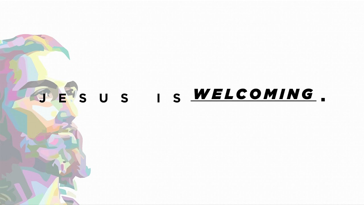 Jesus is | WELCOMING (Week 3)