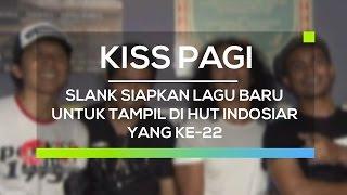 Video Slank Siapkan Lagu Baru Untuk Tampil di HUT Indosiar yang Ke 22 - Kiss Pagi download MP3, 3GP, MP4, WEBM, AVI, FLV April 2018