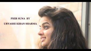 Phir Suna ( Cover Urvashi  Kiran Sharma ) Emptiness | Gajendra Verma | Female Cover