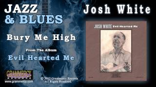 Josh White - Bury Me High