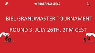 Biel Grandmaster tournament 2017 - Round 3 Live Commentary