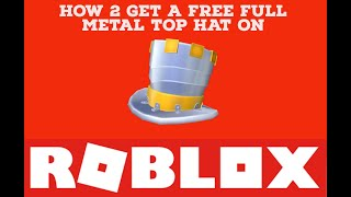 How to get the Full Metal Top Hat on Roblox for free!
