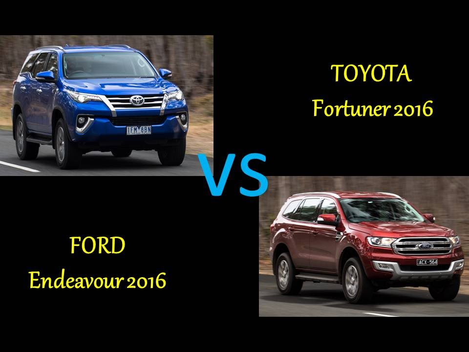 Toyota Fortuner 2016 Vs Ford Endeavour Comparison Features Specs Price You