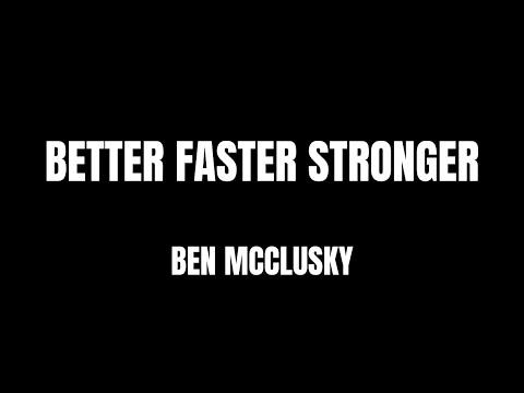 "Lyrics - ""Better Faster Strong"" By Ben McClusky"