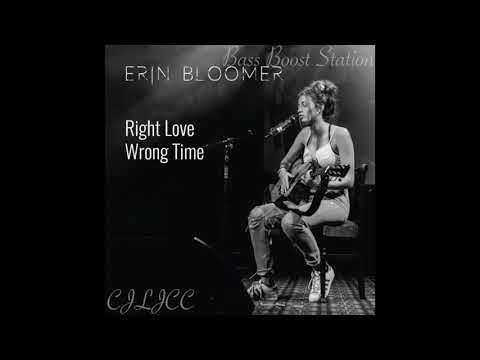 Right Love, Wrong Time - Erin Bloomer (Bass Boosted)
