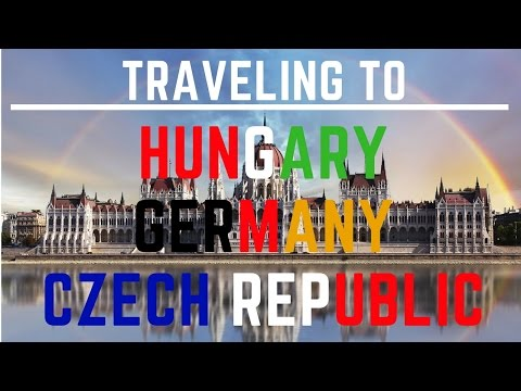 Traveling to Hungary, Germany, Czech Republic