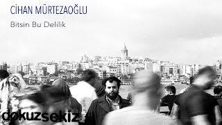 Cihan Mürtezaoğlu - Bitsin Bu Delilik (Albüm Tanıtım)
