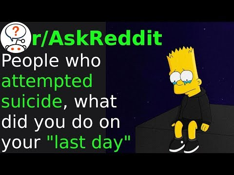 """People Who Attempted Suicide, What Did You Do On Your """"Last Day""""? (r/askreddit)"""