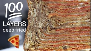 100 LAYERS OF DEEP FRIED PIZZA