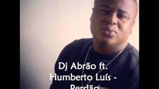 Dj Abrão ft. Humberto Luís - Perdão
