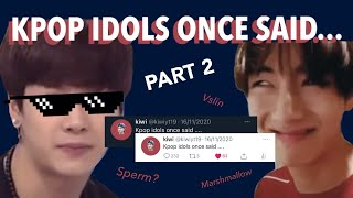 KPOP IDOLS ONCE SAID.....*part 2*