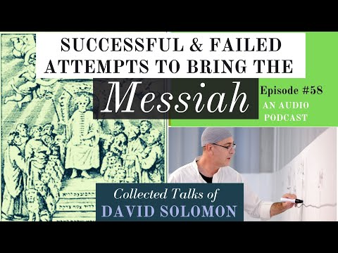 Successful And Failed Attempts To Bring The Messiah - Collected Talks Of David Solomon #58