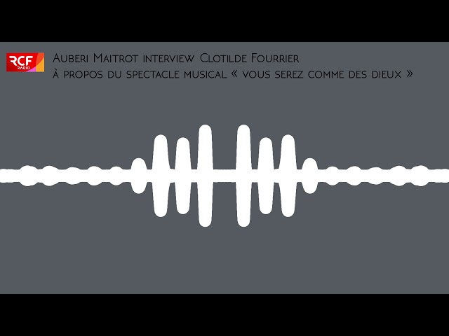 Interview Clotilde Fourrier - RCF - Spectacle musical Vous Serez Comme des Dieux - 3