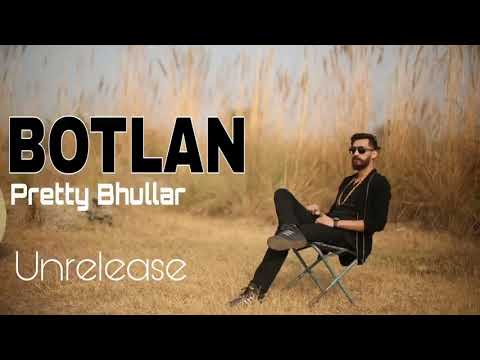 BOTLAN (Full Song) | Pretty Bhullar | Unreleased | LatestPunjabi Songs 2018