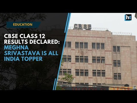 Watch: CBSE Class 12 results declared, Meghna Srivastava is all India topper