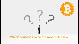 Countries which mine the most Bitcoins