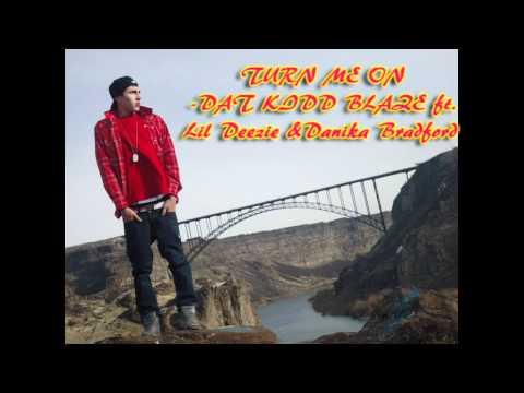 Dat Kid Blaze - Turn Me On Ft. Lil Deezie & Danika Bradford