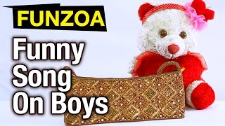 Dekhke Ladka- Girl Describes About Boys | Funzoa Funny Song