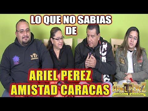 ***LO QUE NO SABIAS DE ARIEL PEREZ AMISTAD CARACAS***