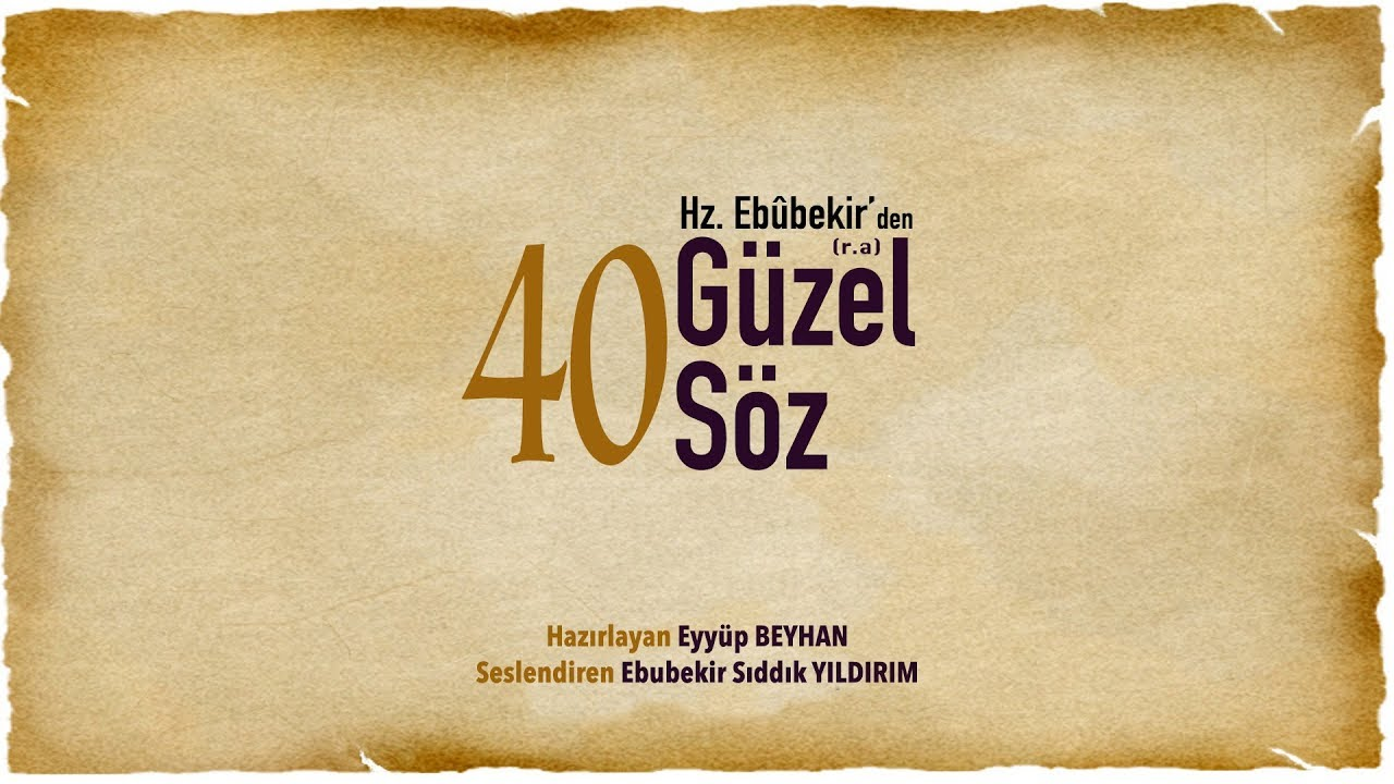 Hz. Ebubekir'den r.a 40 Güzel Söz (Sesli) - Eyyüp BEYHAN
