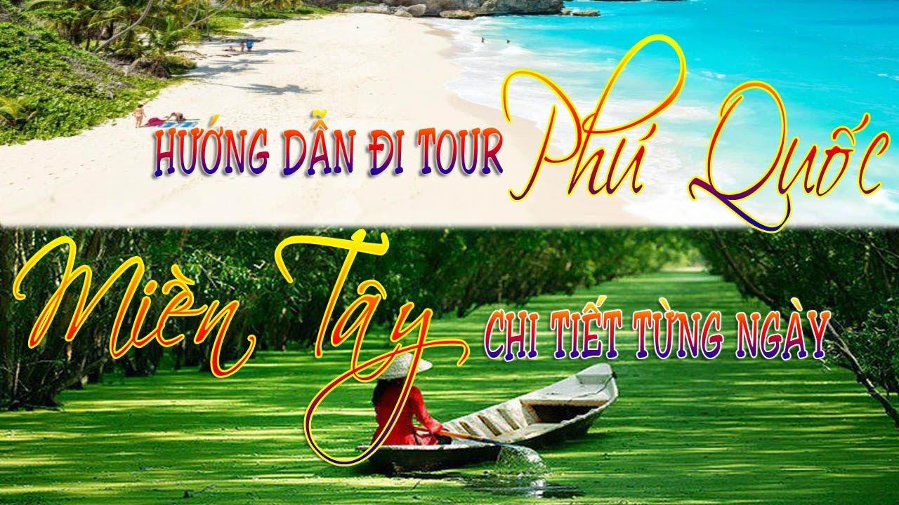 Hướng dẫn đi Phú quốc Miền Tây lịch trình CHI TIẾT từng ngày