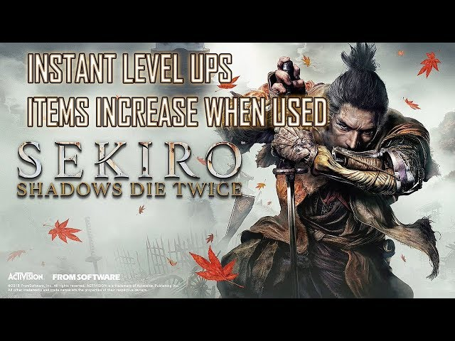 SEKIRO SHADOWS DIE TWICE: INSTANT LVL UPS AND ITEMS INCREASE