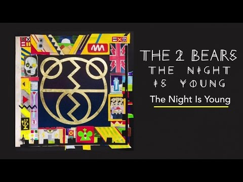 The 2 Bears - The Night Is Young