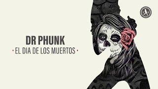 Скачать Dr Phunk El Dia De Los Muertos Official Audio