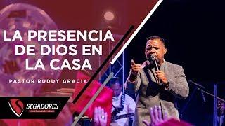 LA PRESENCIA DE DIOS EN LA CASA   PASTOR RUDDY GRACIA