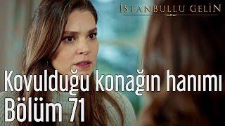 İstanbullu Gelin 71. Bölüm - Kovulduğun Konağın Hanımı