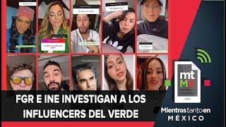 Influencers del Verde podrían recibir 3 años de cárcel   Mientras Tanto en México