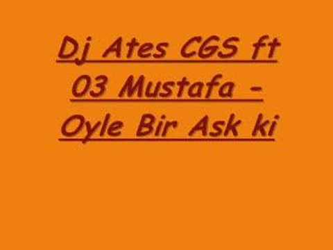Dj Ates CGS ft 03 Mustafa - Oyle Bir Ask ki