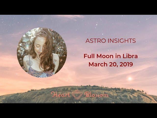 FULL MOON IN LIBRA VIDEO HOROSCOPE — Heart Blossom