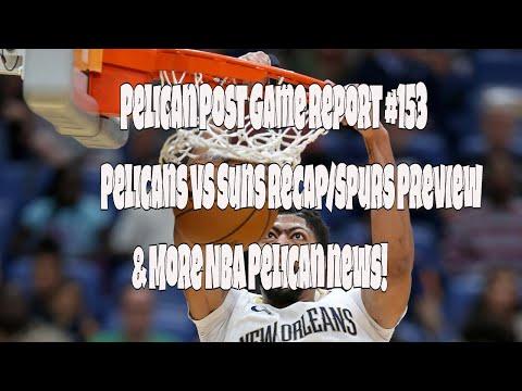 Pelican Post Game Report #153 Pelicans VS Phoenix Suns Recap/San Antonio Preview & More NBA Peli