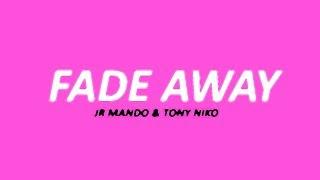 JR Mando & Tony Niko - Fade Away