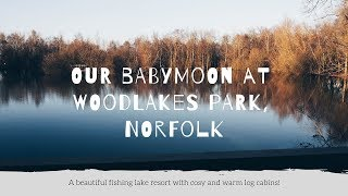 [AD] Our Baby Moon | Woodlakes Park, Norfolk - 20 - 23 Feb 2019