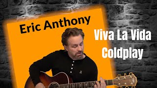 Viva La Vida - Coldplay - Acoustic Guitar Cover by Eric Anthony
