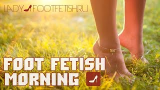 Foot fetish morning / Фут  фетиш утро