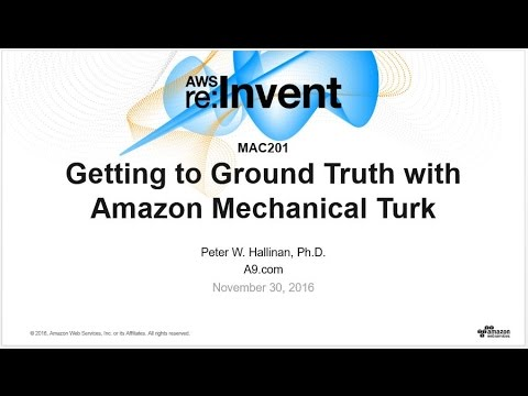 AWS re:Invent 2016: Getting to Ground Truth with Amazon Mechanical Turk (MAC201)
